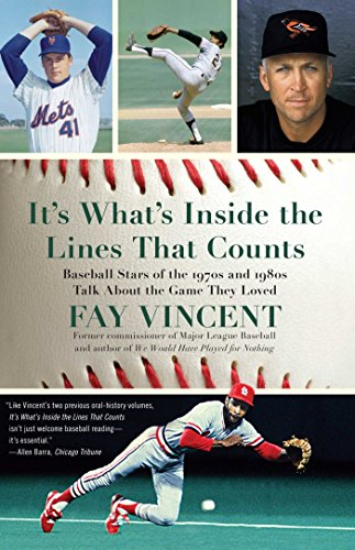 It's What's Inside the Lines That Counts: Baseball Stars of the 1970s and 1980s Talk About the Game They Loved (The Baseball Oral History Project Book 3) (English Edition)