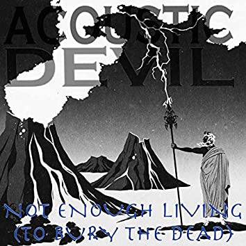 Not Enough Living (To Bury the Dead)