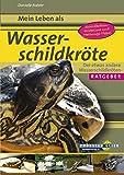 Mein Leben als Wasserschildkröte: Der etwas andere Wasserschildkröten-Ratgeber