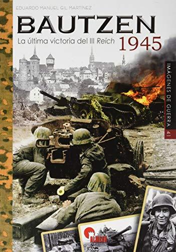 Bautzen 1945. La Última victoria del III Reich: 41 (IMAGENES DE GUERRA)