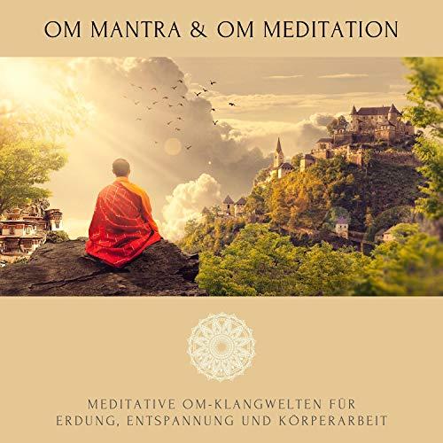 OM Mantra & OM Meditation: Meditative OM-Klangwelten für Erdung, Entspannung und Körperarbeit