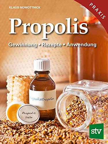 Propolis: Gewinnung - Rezepte - Anwendung Heilkraft aus dem Bienenvolk