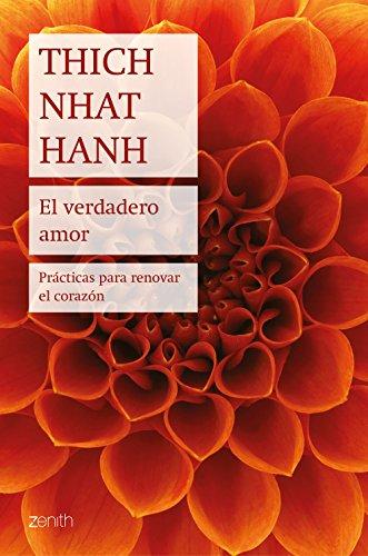 El verdadero amor: Prácticas para renovar el corazón - Thich Nhat Hanh