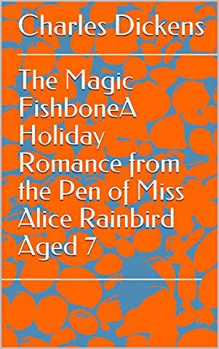 The Magic FishboneA Holiday Romance from the Pen of Miss Alice Rainbird Aged 7 (English Edition)