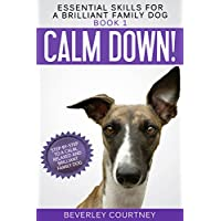 Calm Down!: Step-by-Step to a Calm, Relaxed, and Brilliant Family Dog (Essential Skills for a Brilliant Family Dog Book 1) Kindle Edition by Beverley Courtney for Free