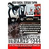 LA LIBERACIÓN DE PARÍS 1944: LA VICTORIA DE LA RESISTENCIA FRANCESA (Spanish Edition)