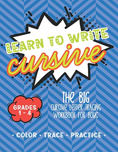 Learn to Write Cursive: The Big Cursive Letter Tracing Workbook For Boys - A Fun Cursive Handwriting and Coloring Book For Beginners - The Perfect ... Curriculum for Children in Grades 1-4!