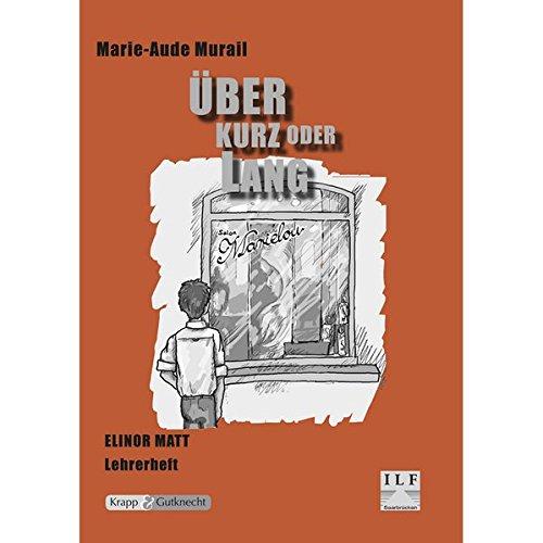Über kurz oder lang - Marie-Aude Murail: Unterrichtsmaterialien, Hilfestellungen, Lehrerheft