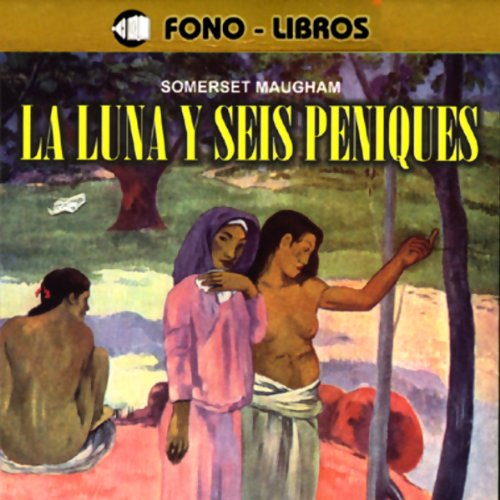 La Luna y Seis Peniques [The Moon and Sixpence] audiobook cover art
