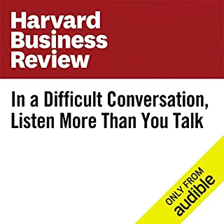 In a Difficult Conversation, Listen More Than You Talk cover art