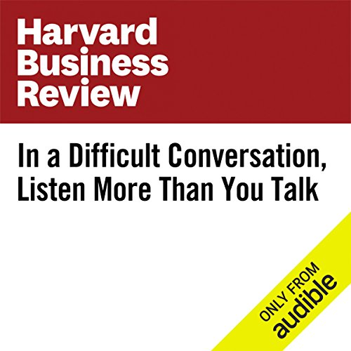 In a Difficult Conversation, Listen More Than You Talk audiobook cover art