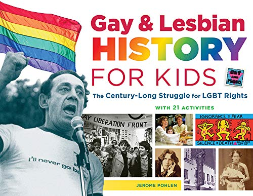 Compare Textbook Prices for Gay & Lesbian History for Kids: The Century-Long Struggle for LGBT Rights, with 21 Activities For Kids series  ISBN 9781613730829 by Pohlen, Jerome