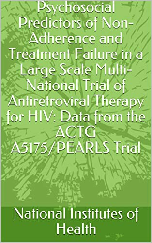 Psychosocial Predictors of Non-Adherence and Treatment Failure in a Large Scale Multi-National Trial of Antiretroviral Therapy for HIV: Data from the ACTG A5175/PEARLS Trial (English Edition)