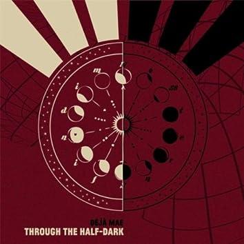 Through the Half-Dark
