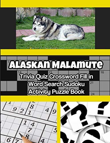 Alaskan Malamute Trivia Quiz Crossword Fill in Word Search Sudoku Activity Puzzle Book