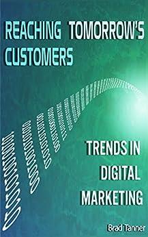 Reaching Tomorrow's Customers: Trends in Digital Marketing by [Bradley Tanner]
