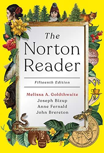 Compare Textbook Prices for The Norton Reader Fifteenth Edition Fifteenth Edition ISBN 9780393420524 by Goldthwaite, Melissa,Bizup, Joseph,Fernald, Anne,Brereton, John
