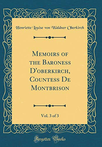 Memoirs of the Baroness D'oberkirch, Countess De Montbrison, Vol. 3 of 3 (Classic Reprint)