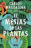 El mesías de las plantas: Aventuras en busca de las especies más extraordinarias del mundo (Ciencia y Tecnología)