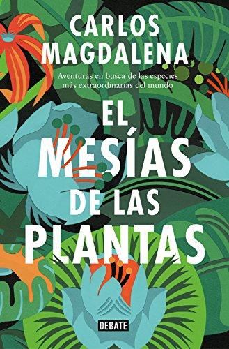 El mesías de las plantas: Aventuras en busca de las especies más...