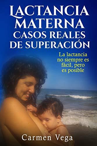 Lactancia materna. Casos reales de superacion.: La lactancia no siempre es fácil, pero es posible.