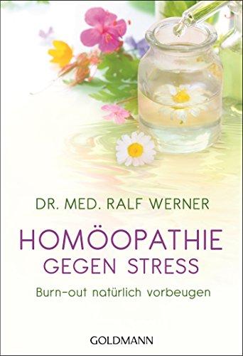 Werner, Ralf<br />Homöopathie gegen Stress: Burn-out natürlich vorbeugen - jetzt bei Amazon bestellen