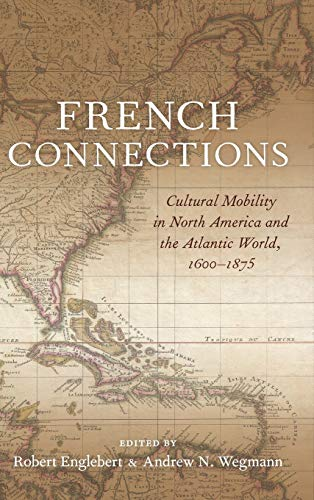 French Connections: Cultural Mobility in North America and the Atlantic World, 1600-1875