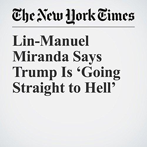 Lin-Manuel Miranda Says Trump Is 'Going Straight to Hell' copertina