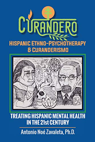Curandero Hispanic Ethno-Psychotherapy & Curanderismo: Treating Hispanic Mental Health in the 21St Century (English Edition)