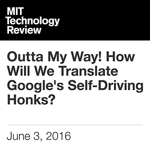 Outta My Way! How Will We Translate Google's Self-Driving Honks? audiobook cover art