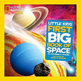 National Geographic Little Kids First Big Book of Space (National Geographic Little Kids First Big Books) by [Catherine D. Hughes, David A. Aguilar]