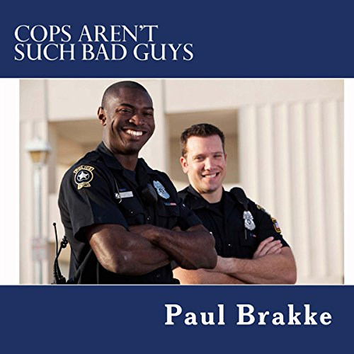 Cops Aren't Such Bad Guys audiobook cover art