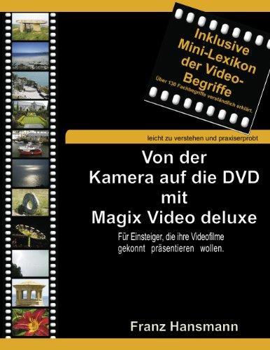 Von der Kamera auf die DVD mit Magix Video deluxe: Für Einsteiger, die ihre Videofilme gekonnt präsentieren wollen.