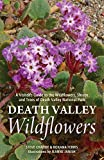 Death Valley Wildflowers: A Visitor's Guide to the Wildflowers, Shrubs and Trees of Death Valley National Park