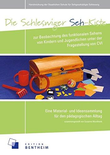 Die Schleswiger Seh-Kiste zur Beobachtung des funktionalen Sehens von Kindern und Jugendlichen unter der Fragestellung von CVI: Eine Material- und Ideensammlung für den pädagogischen Alltag