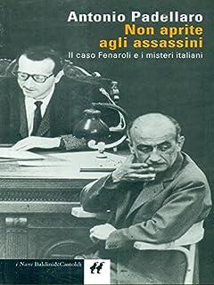 Non aprite agli assassini. Il caso Fenaroli e i misteri italiani