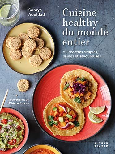 Cuisine healthy du monde entier: 50 recettes simples, saines et savoureuses