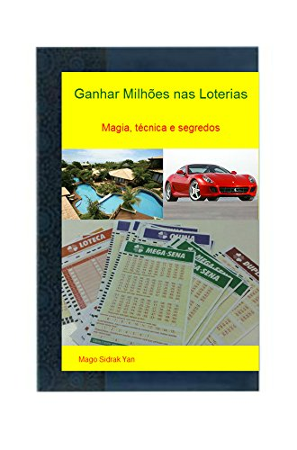 Ganhar milhões nas loterias: Magia, técnicas e segredos para ganhar na Mega...