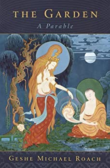 The Garden: A Parable by [Geshe Michael Roach]