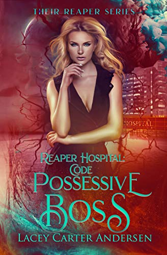 Reaper Hospital: Code Possessive Boss: A Paranormal Reverse Harem Romance (Their Reaper Book 1) by [Lacey Carter Andersen]