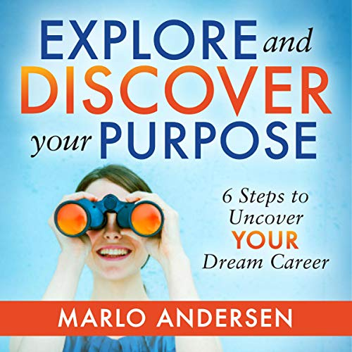 Explore and Discover Your Purpose: 6 Steps to Uncover Your Dream Career Titelbild