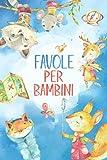 Favole per Bambini: Entra nel fantastico mondo degli animali della foresta, un viaggio fra...