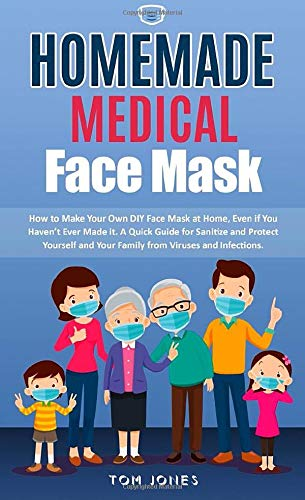 Homemade Medical Face Mask: How to Make a Medical Face Mask at Home. A Guide to Craft the Tools for Protecting Yourself from Germ and Viruses During Hard Times (Face Mask for Kids)