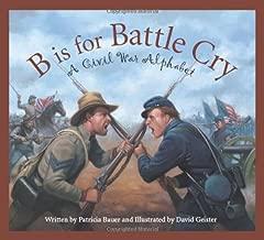B is for Battle Cry: A Civil War Alphabet