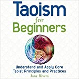 Taoism for Beginners: Understand and Apply Core Taoist Principles and Practices