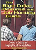 Blue Collar Resume and Job Hunting Guide: Secrets to Getting and Keeping the Job You Really Want: Secrets to Getting & Keeping the Job You Really Want