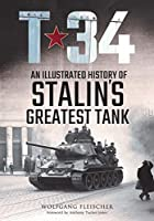 T-34: An Illustrated History of Stalin's Greatest Tank