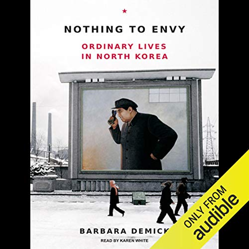 Nothing to Envy     Ordinary Lives in North Korea              By:                                                                                                                                 Barbara Demick                               Narrated by:                                                                                                                                 Karen White                      Length: 12 hrs and 29 mins     271 ratings     Overall 4.6