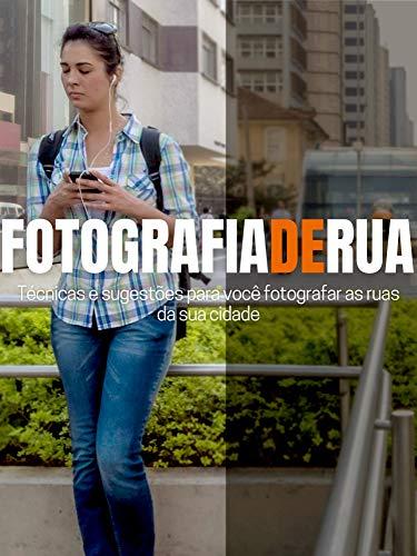 Fotografia de rua: Técnicas e sugestões para você fotografar pelas ruas da sua cidade.