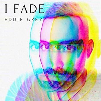 I Fade